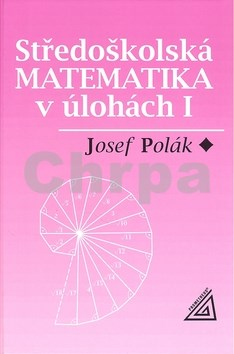 Středoškolská matematika v úlohách I