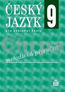 Český jazyk 9 pro základní školy Metodická příručka