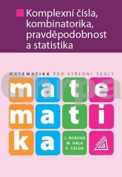 Matematika Komplexní čísla, kombinatorika, pravděpodobnost a statistika