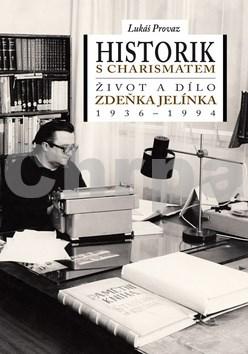 Historik s charismatem Život a dílo Zdeňka Jelínka (1936-1994)